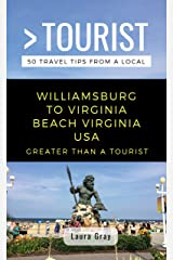 Greater Than a Tourist- Williamsburg To Virginia Beach USA: 50 Travel Tips from a Local (Greater Than a Tourist Virginia) Kindle Edition