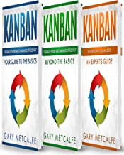 Kanban: 3 Books in 1: Your Guide to the Basics+Beyond the Basics+Workflow Visualized: An Expert's Guide