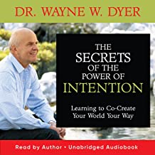 The Secrets of the Power of Intention: Learning to Co-Create Your World Your Way