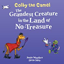 Colby the Camel: The Grandest Creature in the Land of No-Treasure (Camel Books For Kids, Rhyming Children's Books, Bedtime...