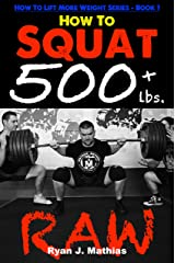 How To Squat 500 lbs. RAW: 12 Week Squat Program and Technique Guide (How To Lift More Weight Series Book 1) Kindle Edition