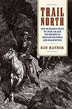 Trail North: The Okanagan Trail of 1858-68 and Its Origins in British Columbia and Washington