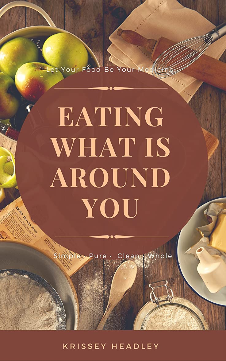 Let Your Food Be Your Medicine: Eating What is Around You (English Edition)
