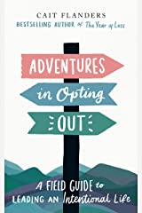 Adventures in Opting Out: A Field Guide to Leading an Intentional Life Kindle Edition