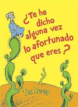 ¿Te he dicho alguna vez lo afortunado que eres? (Did I Ever Tell You How Lucky You Are? Spanish Edition) (Classic Seuss)
