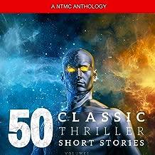50 Classic Thriller Short Stories. Works by Edgar Allan Poe, Arthur Conan Doyle, Edgar Wallace, Edith Nesbit... And Many More!: 50 Classic Thriller Short Stories 1