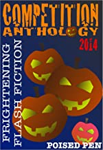 Frightening Flash Fiction: Poised Pen Competition Anthology 2014