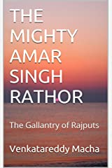 THE MIGHTY AMAR SINGH RATHOR: The Gallantry of Rajputs Kindle Edition