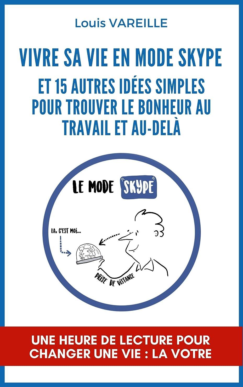 ズボンランドリー葉を集めるVivre sa vie en Mode Skype et 15 autres idées simples pour trouver le bonheur au travail et au-delà (French Edition)