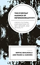 The Everyday Makings of Heteronormativity: Cross-Cultural Explorations of Sex, Gender, and Sexuality (English Edition)