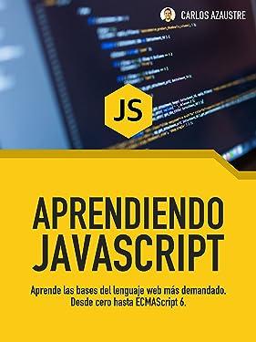 Aprendiendo JavaScript: Desde cero hasta ECMAScript 6. (Spanish Edition)