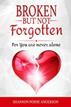 Broken But Not Forgotten: For You Are Never Alone
