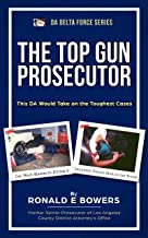 THE TOP GUN PROSECUTOR: Bringing Justice for the Victims (DA DELTA FORCE)