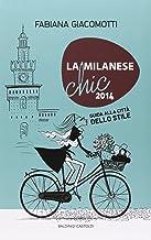 Scaricare Libri La milanese chic 2014. Guida alla città dello stile PDF