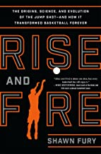 Rise and Fire: The Origins, Science, and Evolution of the Jump Shot--and How It Transformed Basketball Forever