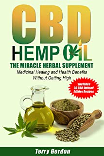 CBD Hemp Oil: The Miracle Herbal Supplement: A Comprehensive Guide Explaining CBD Medicinal Healing & Health Benefits Without the Marijuana THC High - Includes 30 CBD-Infused Edibles Recipes