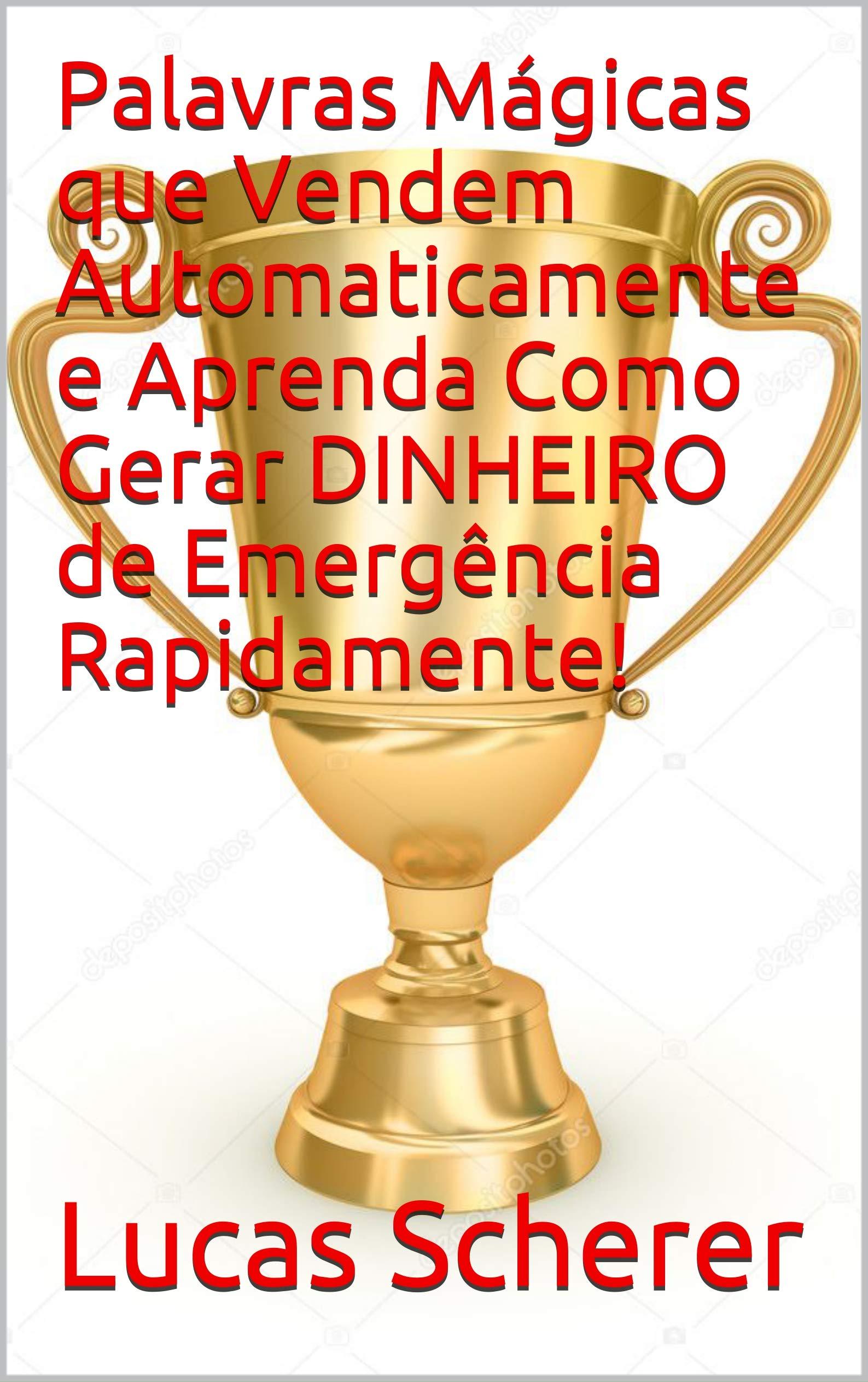 Palavras Mágicas que Vendem Automaticamente e Aprenda Como Gerar DINHEIRO de Emergência Rapidamente! (Portuguese Edition)