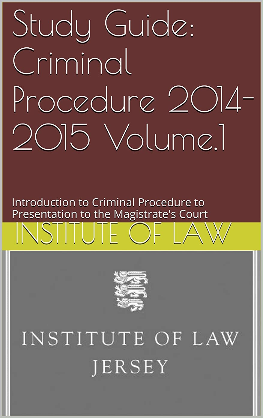 優雅潮広告主Study Guide: Criminal Procedure 2014-2015 Volume.1: Introduction to Criminal Procedure to Presentation to the Magistrate's Court (Institute of Law Study Guides 2014-2015 Book 6) (English Edition)