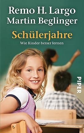 Schülerjahre Wie Kinder besser lernen by Remo H. Largo,Martin Beglinger