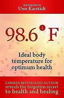 98,6: Ideal Body Temperature as the Secret to Optimum Health