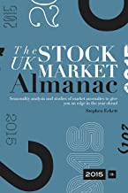 The UK Stock Market Almanac 2015: Seasonality analysis and studies of market anomalies to give you an edge in the year ahead