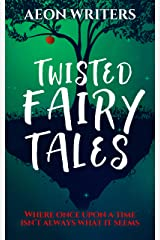 Aeon Writers: Twisted Fairy Tales Kindle Edition