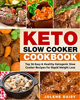 Keto Slow Cooker Cookbook: Top 36 Easy & Healthy Ketogenic Slow Cooker Recipes for Rapid Weight Loss