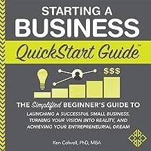 شروع یک راهنمای شروع سریع تجارت: راهنمای ساده مبتدی برای راه اندازی یک تجارت کوچک موفق ، تبدیل چشم انداز خود به واقعیت و دستیابی به رویای کارآفرینانه