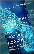 Uma introdução ao estudo das ciências naturais: química geral e ciências biológicas I (Portuguese Edition)