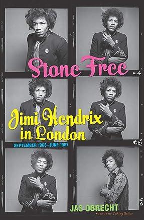 Stone Free: Jimi Hendrix in London, September 1966–June 1967 (English Edition)