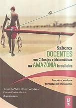 Saberes Docentes em Ciências e Matemáticas na Amazônia Brasileira: Pesquisas, Ensino e Formação de Professores