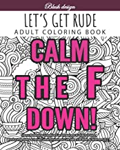 Let's Get Rude: Adult Coloring Book (Stress Relieving Creative Fun Drawings to Calm Down, Reduce Anxiety & Relax.Great Chr...