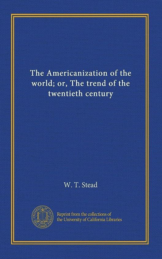 非効率的なトランスペアレント紳士気取りの、きざなThe Americanization of the world; or, The trend of the twentieth century