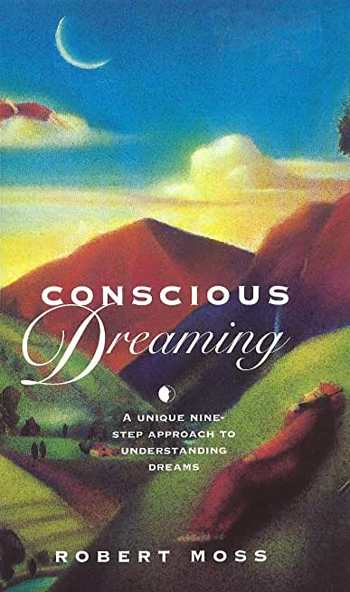 Conscious Dreaming: A Unique Nine-Step Approach to Understanding Dreams (English Edition)