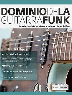 Dominio de la guitarra funk: La guía completa para tocar la guitarra rítmica del funk (Spanish Edition)