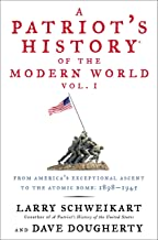 A Patriot's History® of the Modern World, Vol. I: From America's Exceptional Ascent to the Atomic Bomb: 1898-1945