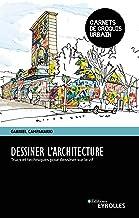 Dessiner l'architecture: Trucs et techniques pour dessiner sur le vif (EYROLLES) (French Edition)
