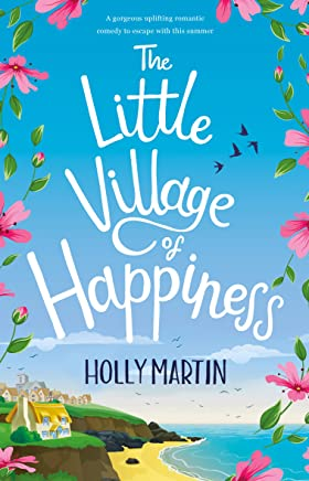 The Little Village of Happiness: A gorgeous uplifting romantic comedy to escape with this summer (English Edition)