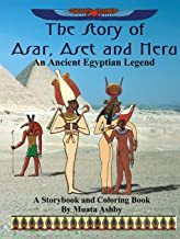 The Story of Asar, Aset and Heru: An Ancient Egyptian Legend--A Storybook and Coloring Book for Children