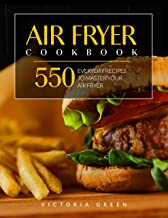 Air Fryer Cookbook: 550 Everyday Recipes to Master Your Air Fryer (Air Fryer Recipe Book Book 1)