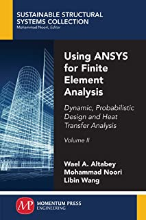 Using ANSYS for Finite Element Analysis, Volume II: Dynamic, Probabilistic Design and Heat Transfer Analysis