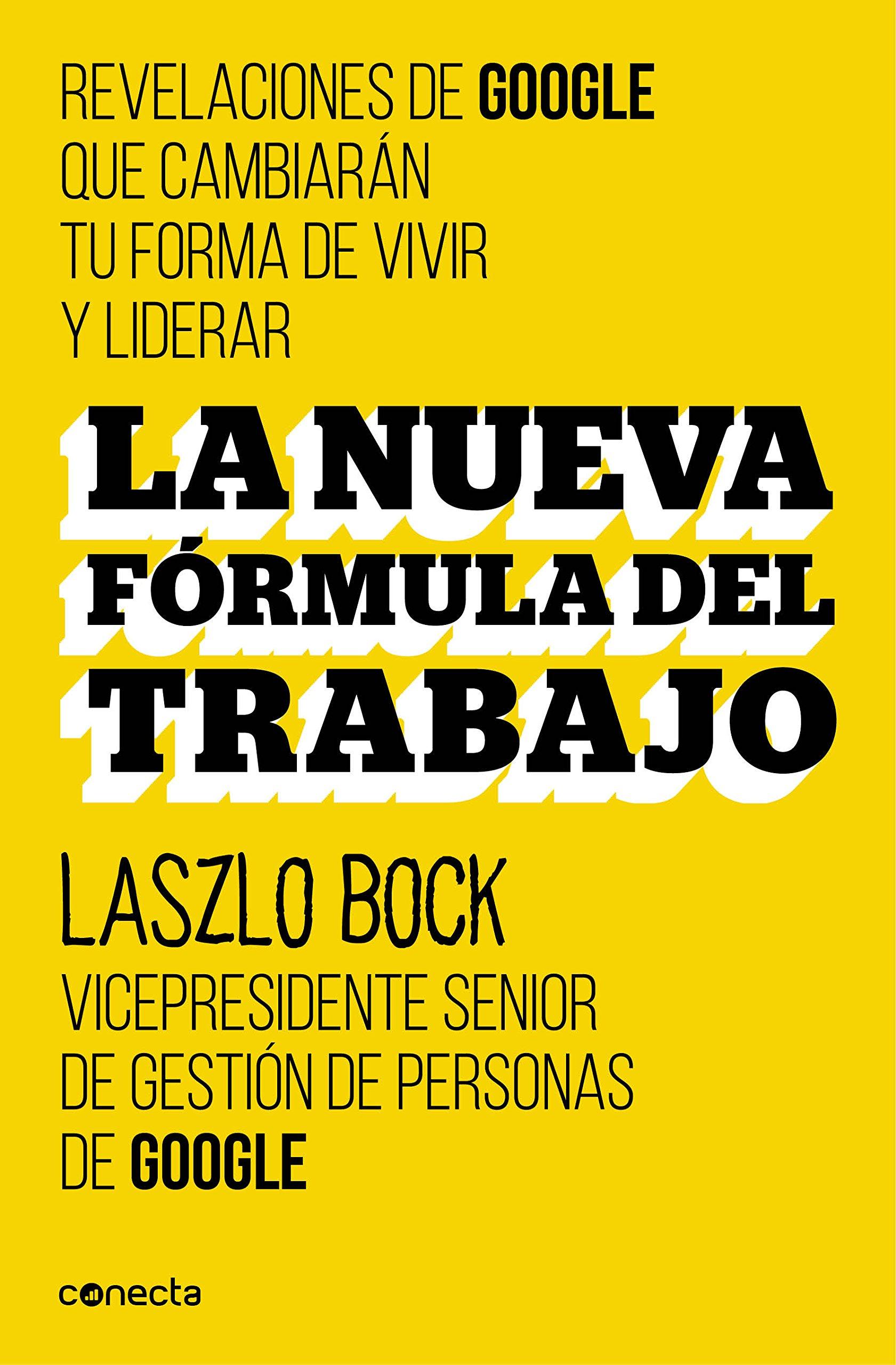 La nueva fórmula del trabajo: Revelaciones de Google que cambiarán su forma de vivir y liderar (Spanish Edition)
