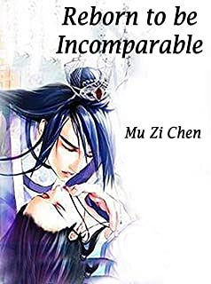 Reborn to be Incomparable: Volume 4