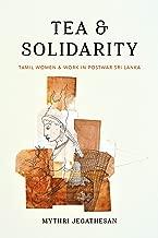 Tea and Solidarity: Tamil Women and Work in Postwar Sri Lanka (Decolonizing Feminisms)