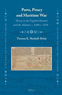 Ports, Piracy and Maritime War: Piracy in the English Channel and the Atlantic, c. 1280-c. 1330