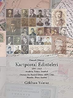 Ottoman era postcard editors, 1895-1923: Anatolia, Thrace, Istanbul.= Osmanli dönemi kartpostal editörleri, 1895-1923: Anadolu, Trakya, Istanbul