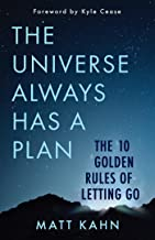 The Universe Always Has a Plan: The 10 Golden Rules of Letting Go (English Edition)
