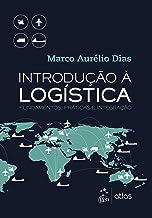 Introdução à Logística - Fundamentos, Práticas e Integração