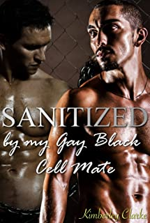 Sanitized By My Gay Black Cell Mate