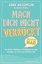 Mach dich nicht verrückt - Breaking Mad: Eine Insider-Anleitung zur Bewältigung von Angst und allem, was dich in den Wahns...